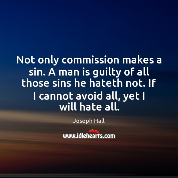 Not only commission makes a sin. A man is guilty of all Joseph Hall Picture Quote