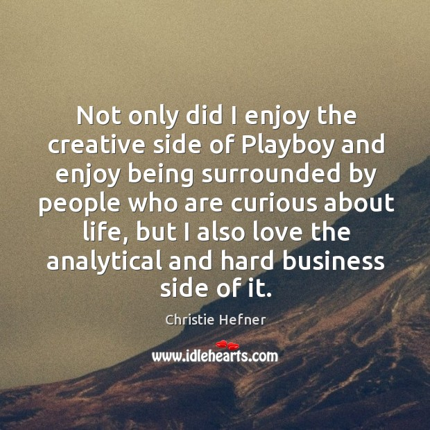 Not only did I enjoy the creative side of playboy and enjoy being surrounded by people Image