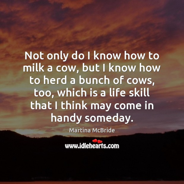 Not only do I know how to milk a cow, but I Martina McBride Picture Quote