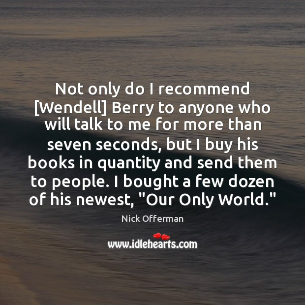 Not only do I recommend [Wendell] Berry to anyone who will talk Nick Offerman Picture Quote