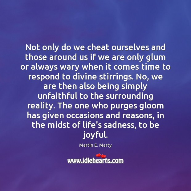 Not only do we cheat ourselves and those around us if we Image
