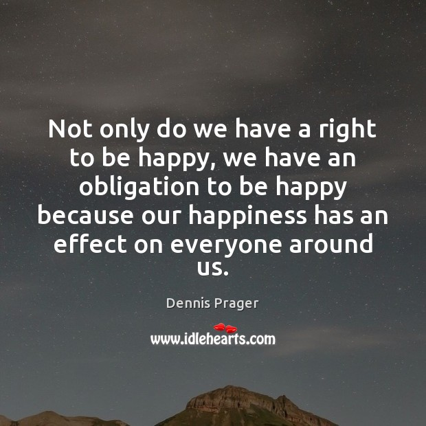Not only do we have a right to be happy, we have Image