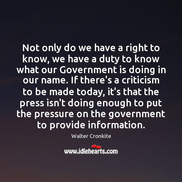 Not only do we have a right to know, we have a Walter Cronkite Picture Quote