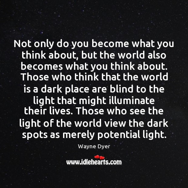 Image, Not only do you become what you think about, but the world