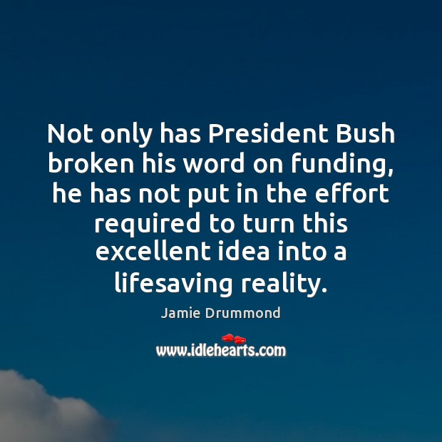 Not only has President Bush broken his word on funding, he has Image