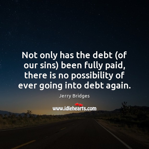 Not only has the debt (of our sins) been fully paid, there Jerry Bridges Picture Quote