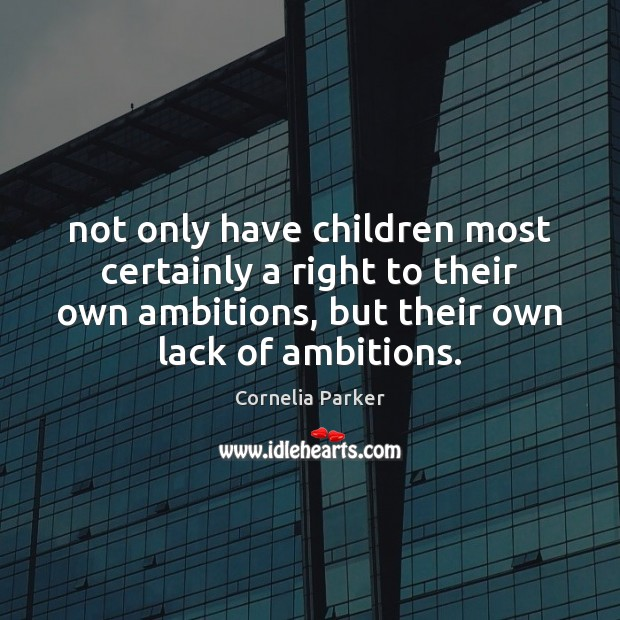 Not only have children most certainly a right to their own ambitions, Image
