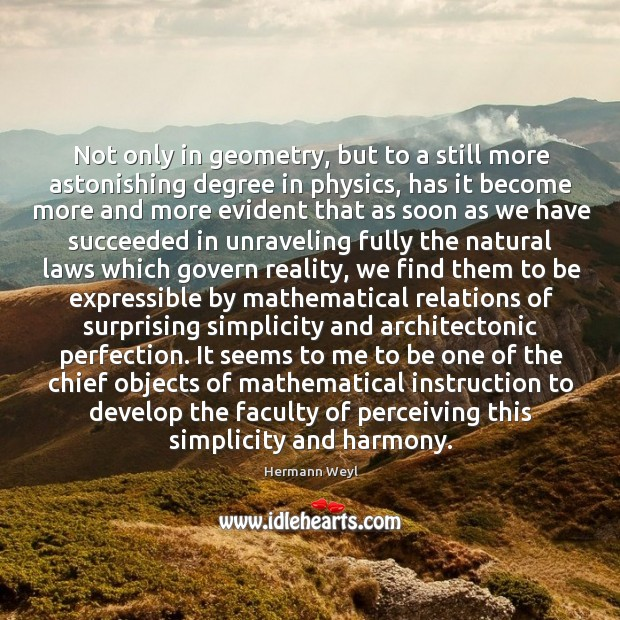 Not only in geometry, but to a still more astonishing degree in Hermann Weyl Picture Quote