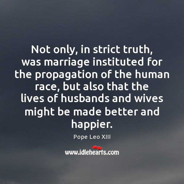 Not only, in strict truth, was marriage instituted for the propagation of Image