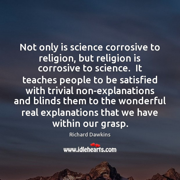 Not only is science corrosive to religion, but religion is corrosive to Image