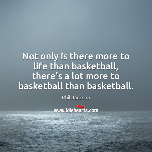 Image, Not only is there more to life than basketball, there's a lot