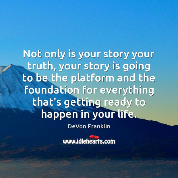 Not only is your story your truth, your story is going to Image