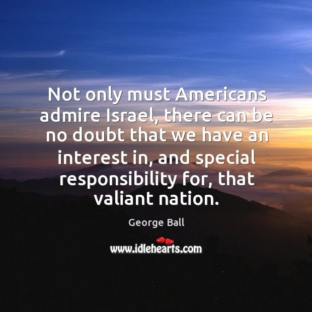 Not only must americans admire israel, there can be no doubt that we have an interest Image