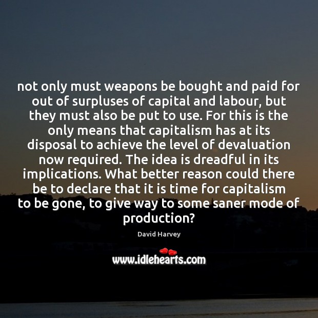 Not only must weapons be bought and paid for out of surpluses Image