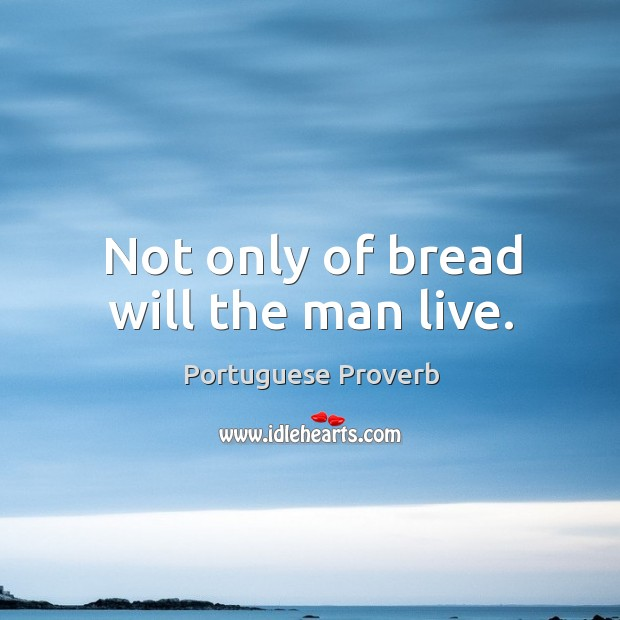 Image, Not only of bread will the man live.