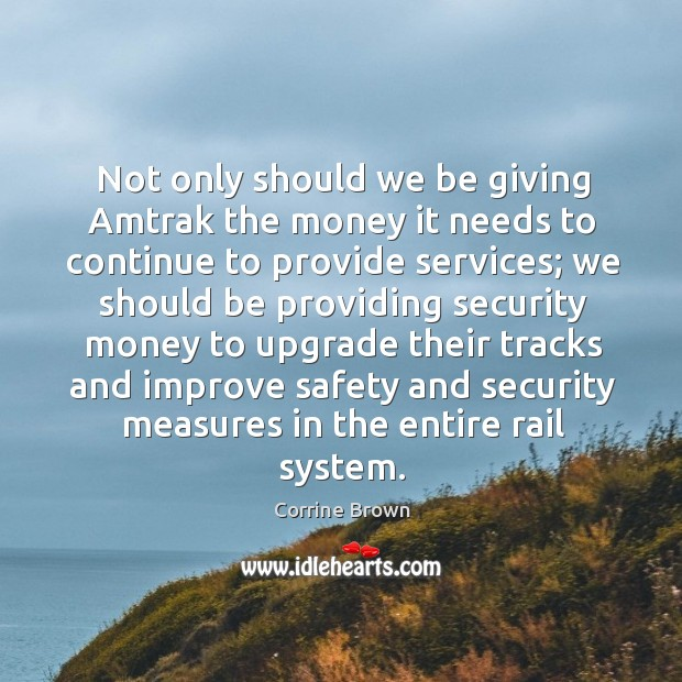 Not only should we be giving amtrak the money it needs to continue to provide services. Image