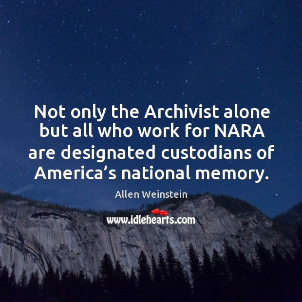 Image, Not only the archivist alone but all who work for nara are designated custodians