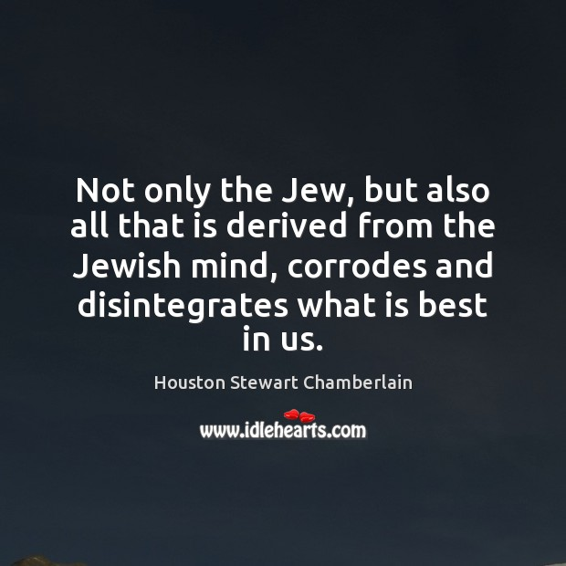 Not only the Jew, but also all that is derived from the Image