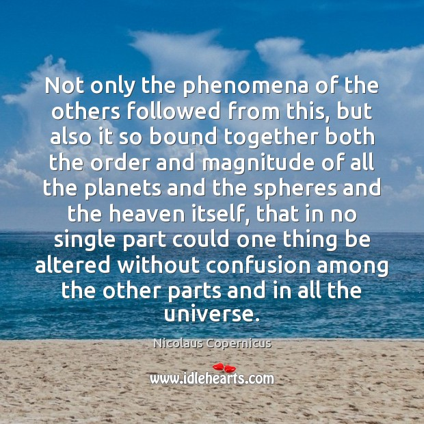Not only the phenomena of the others followed from this, but also Nicolaus Copernicus Picture Quote