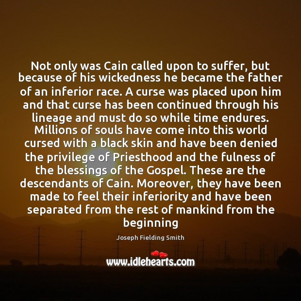 Not only was Cain called upon to suffer, but because of his Image