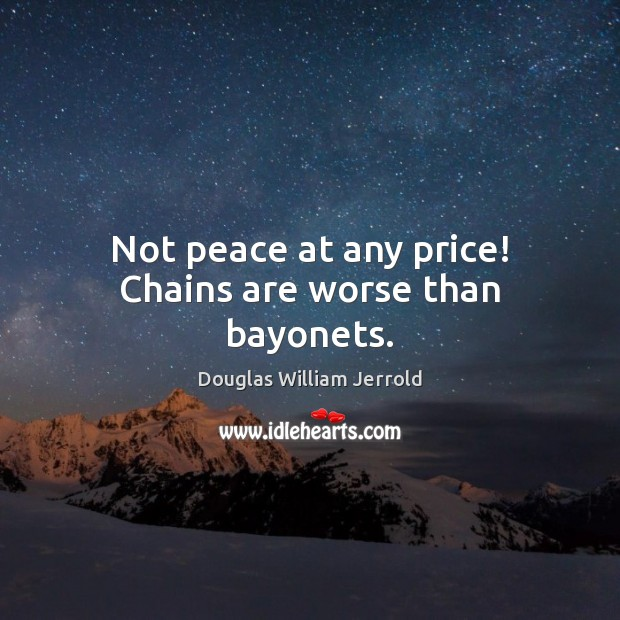Image, Not peace at any price! Chains are worse than bayonets.