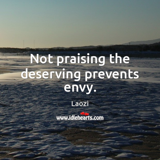 Image, Not praising the deserving prevents envy.