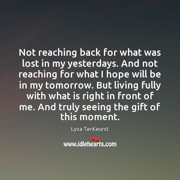 Not reaching back for what was lost in my yesterdays. And not Lysa TerKeurst Picture Quote
