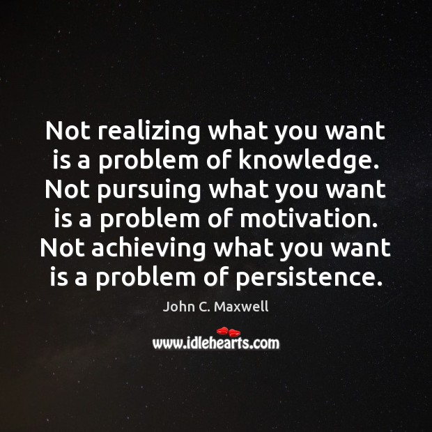 Image, Not realizing what you want is a problem of knowledge. Not pursuing