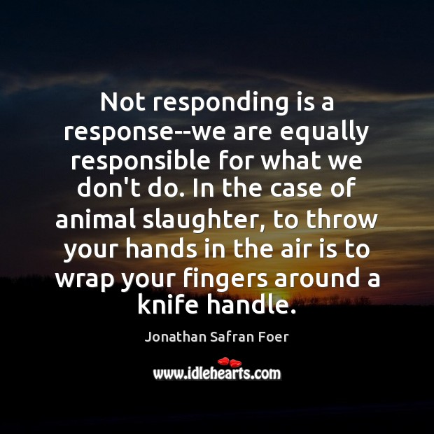 Not responding is a response–we are equally responsible for what we don't Image