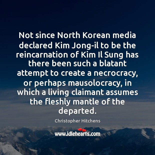 Not since North Korean media declared Kim Jong-il to be the reincarnation Image
