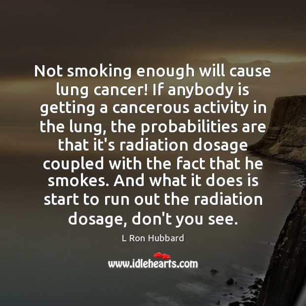 Not smoking enough will cause lung cancer! If anybody is getting a Image