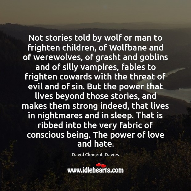 Not stories told by wolf or man to frighten children, of Wolfbane Love and Hate Quotes Image