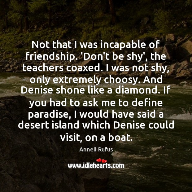 Image, Not that I was incapable of friendship. 'Don't be shy', the teachers