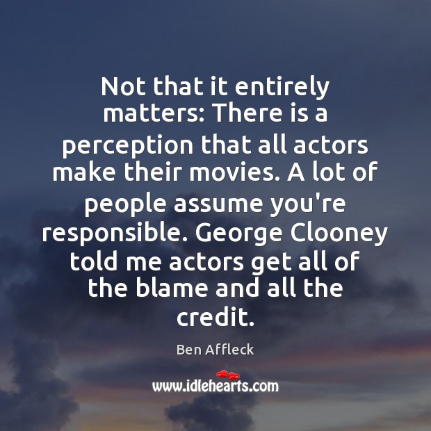 Not that it entirely matters: There is a perception that all actors Image