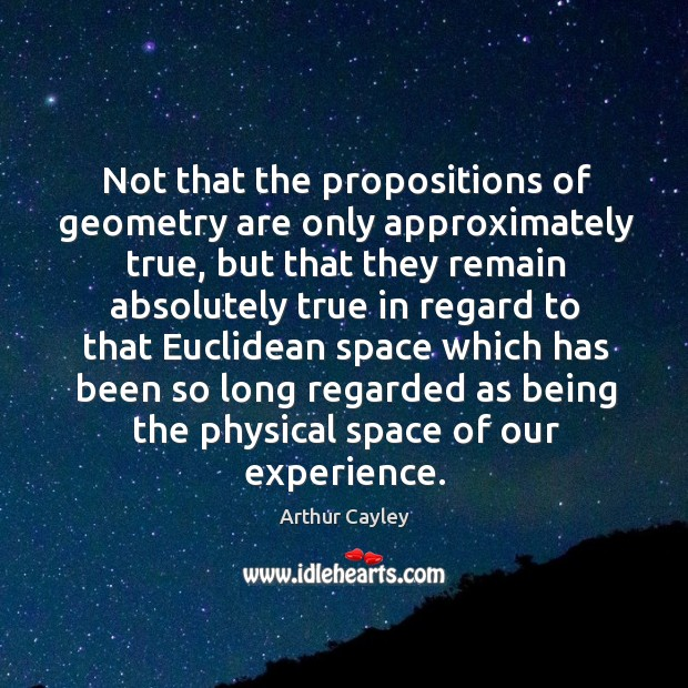 Image, Not that the propositions of geometry are only approximately true, but that they remain