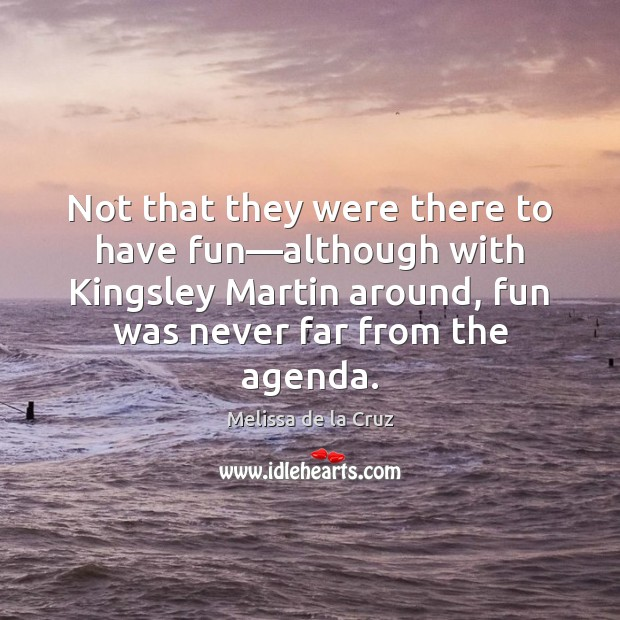 Not that they were there to have fun—although with Kingsley Martin Image