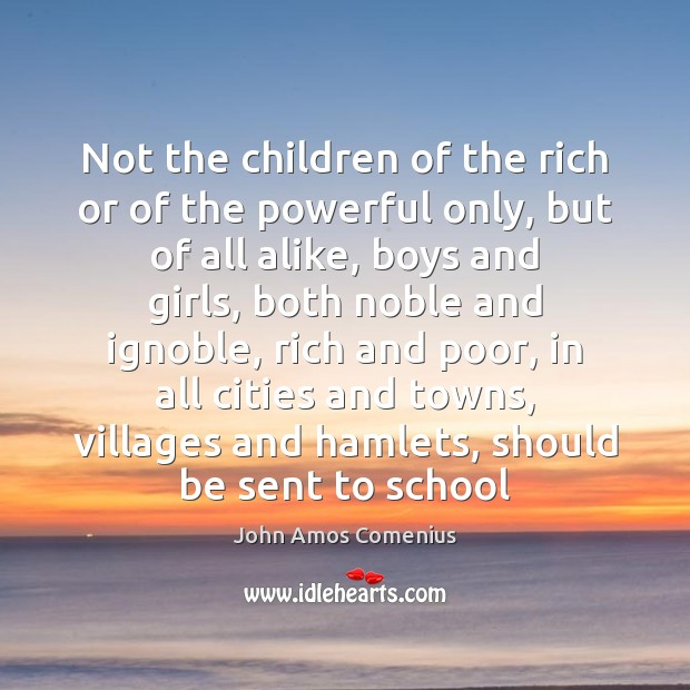 Image, Not the children of the rich or of the powerful only, but