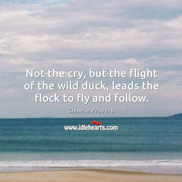 Image, Not the cry, but the flight of the wild duck, leads the flock to fly and follow.