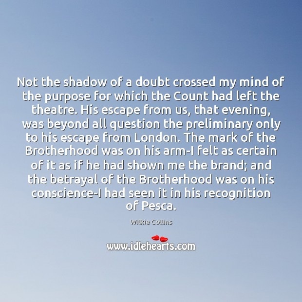 Not the shadow of a doubt crossed my mind of the purpose Wilkie Collins Picture Quote