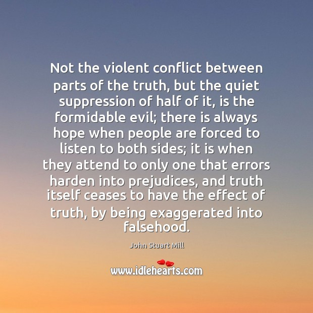 Not the violent conflict between parts of the truth, but the quiet John Stuart Mill Picture Quote