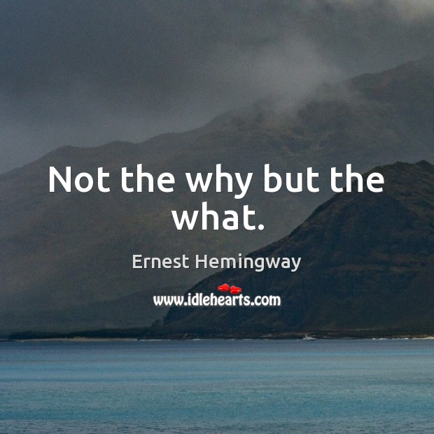 Not the why but the what. Image