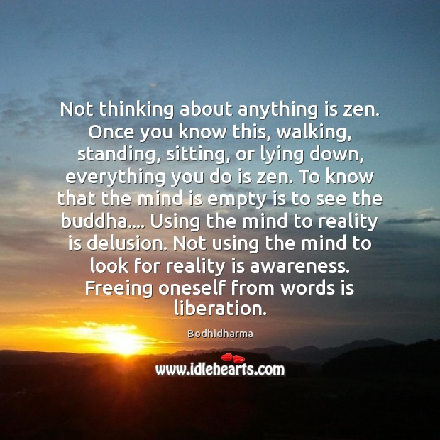 Not thinking about anything is zen. Once you know this, walking, standing, Image