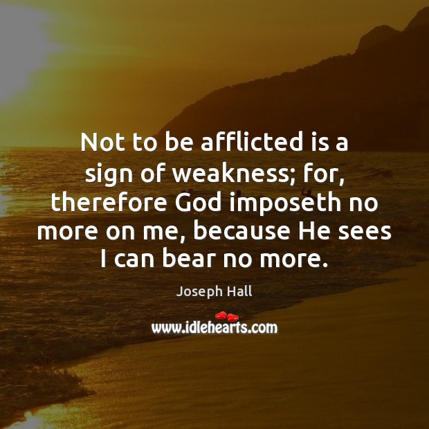 Not to be afflicted is a sign of weakness; for, therefore God Joseph Hall Picture Quote