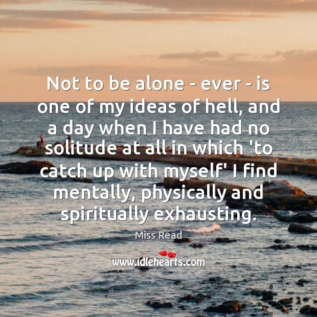 Not to be alone – ever – is one of my ideas Image