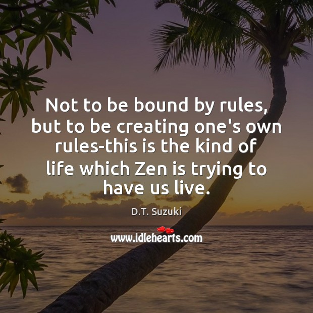 Not to be bound by rules, but to be creating one's own Image