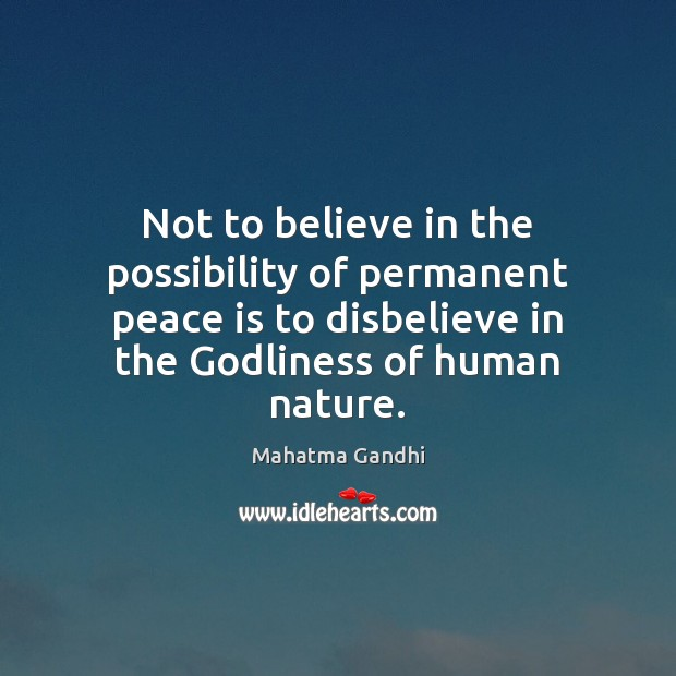 Not to believe in the possibility of permanent peace is to disbelieve Image