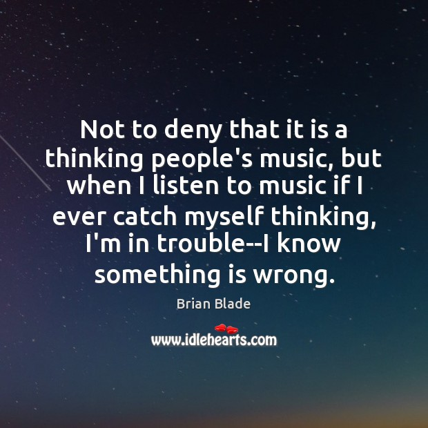Image, Not to deny that it is a thinking people's music, but when