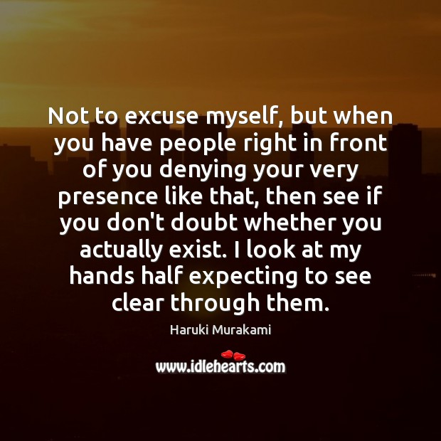 Not to excuse myself, but when you have people right in front Image