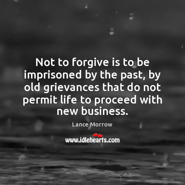Not to forgive is to be imprisoned by the past, by old Lance Morrow Picture Quote
