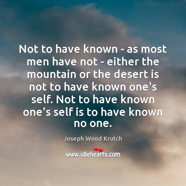 Not to have known – as most men have not – either Joseph Wood Krutch Picture Quote